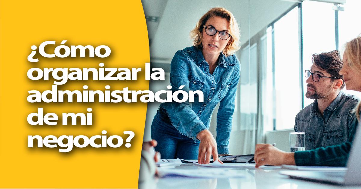 Planificación y organización de la administración de mi negocio en 6 pasos