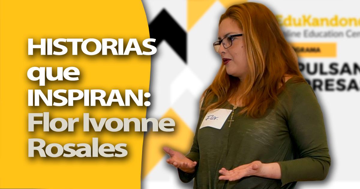 Historias que Inspiran: Flor Ivonne Rosales