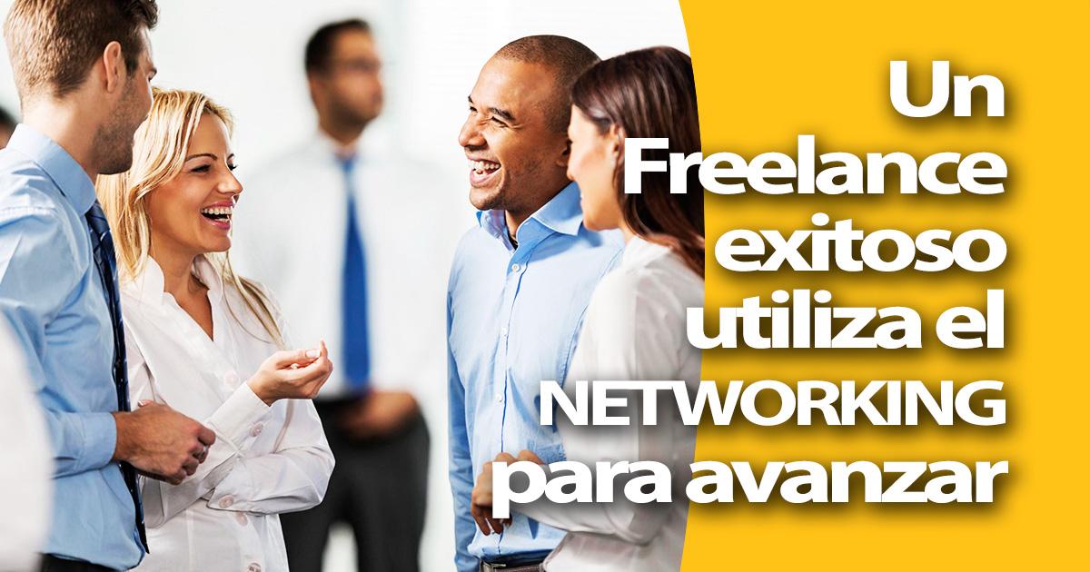 Desarrolla el Networking Hoy Mismo y Prospera como Freelance