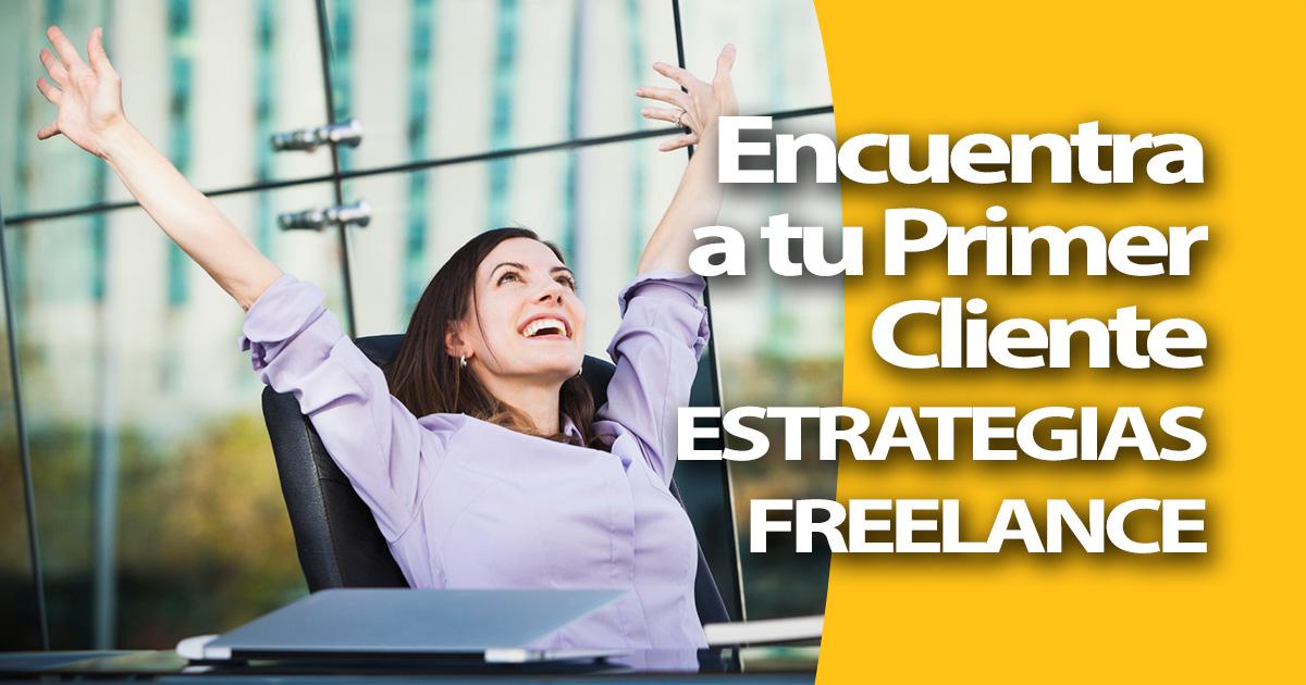 Estrategias Freelance Probadas para Encontrar tu Primer Cliente